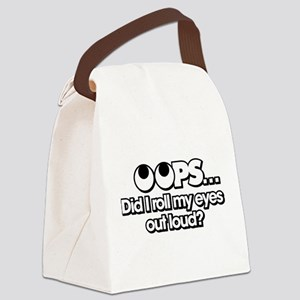 Oops Did I Roll My Eyes Out Loud Canvas Lunch Bag
