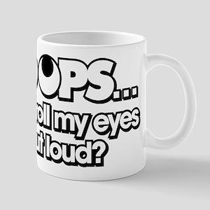 Oops Did I Roll My Eyes Out Loud 11 oz Ceramic Mug