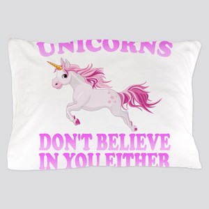 Unicorns Don't Believe In You Pillow Case