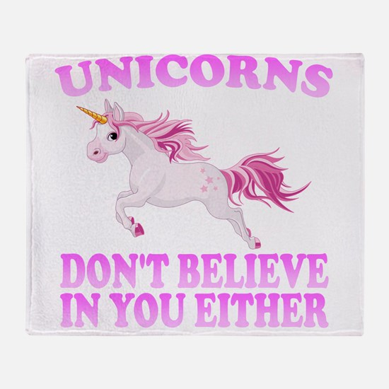 Unicorns Don't Believe In You Throw Blanket