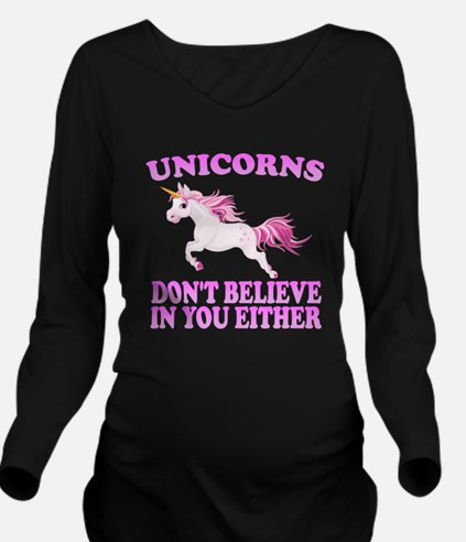 Unicorns Don't Believe In You Long Sleeve Maternit