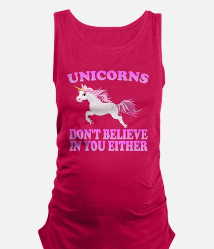 Unicorns Don't Believe In You Maternity Tank Top