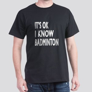 It Is Ok I Know Badminton Dark T-Shirt