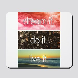 Dream It Do It Live It Mousepad