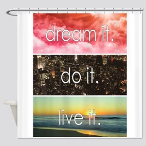 Dream It Do It Live It Shower Curtain