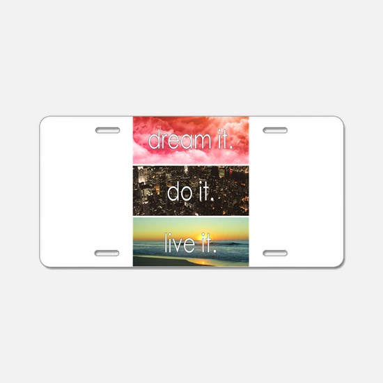 Dream It Do It Live It Aluminum License Plate