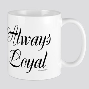 Gifts for any Occasion ~ Always Loyal Mugs