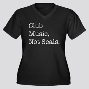 Club music, not seals Women's Plus Size V-Neck Dar