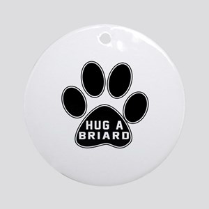 Hug A Briard Dog Round Ornament