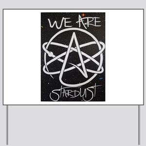 We Are Stardust Yard Sign