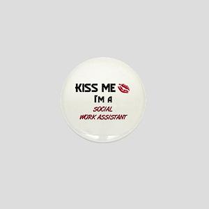 Kiss Me I'm a SOCIAL WORK ASSISTANT Mini Button