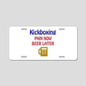 Kick Boxing Pain now Beer l Aluminum License Plate