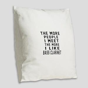 I Like More Bass Clarinet Burlap Throw Pillow