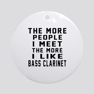 I Like More Bass Clarinet Round Ornament