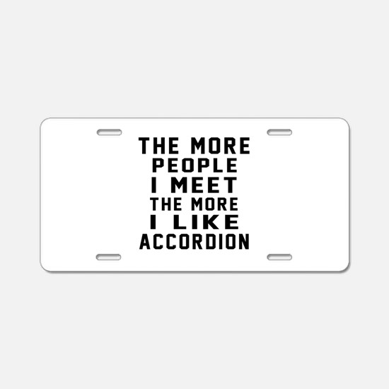 I Like More Accordion Aluminum License Plate