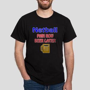 Netball Pain now Beer later Dark T-Shirt