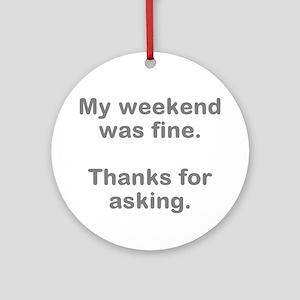 My Weekend was Fine Round Ornament