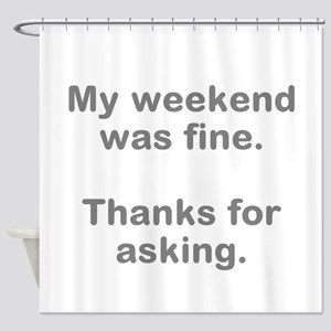 My Weekend was Fine Shower Curtain