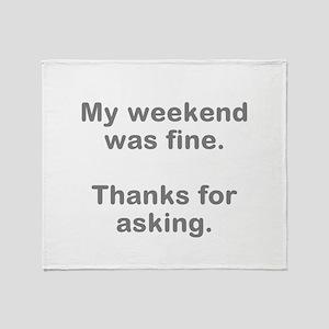 My Weekend was Fine Throw Blanket