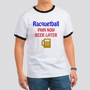 Racquetball Pain now Beer later Ringer T