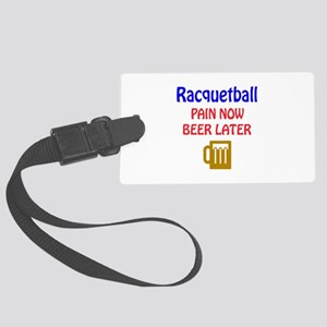 Racquetball Pain now Beer later Large Luggage Tag