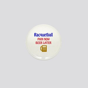 Racquetball Pain now Beer later Mini Button