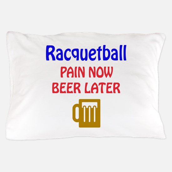 Racquetball Pain now Beer later Pillow Case