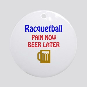 Racquetball Pain now Beer later Round Ornament
