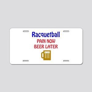Racquetball Pain now Beer l Aluminum License Plate