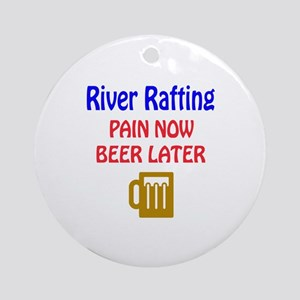 River Rafting Pain now Beer later Round Ornament