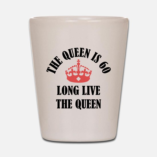 The Queen Is 60 Shot Glass