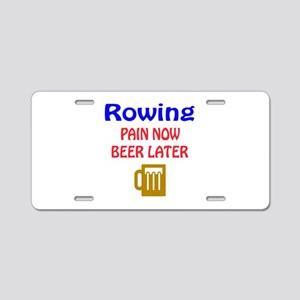 Rowing Pain now Beer later Aluminum License Plate