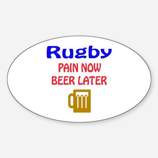 Rugby Pain now Beer later Sticker (Oval)