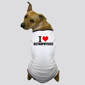 I Love Astrophysics Dog T-Shirt