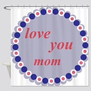 love you mom Shower Curtain