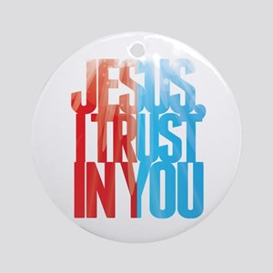 Jesus I Trust in You Round Ornament