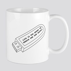 Life is too short to remove the USB safely - Mugs