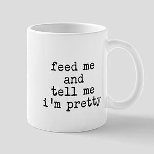 feed me and tell me im pretty Mugs