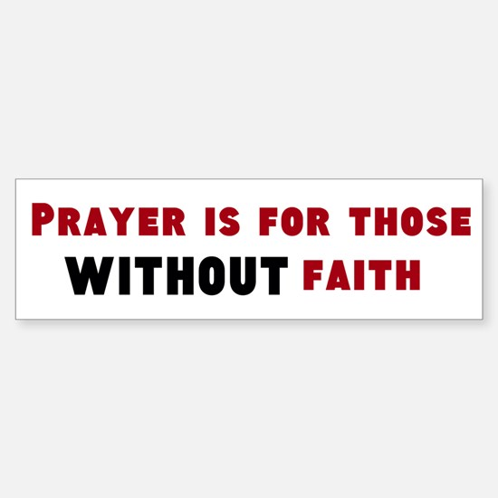 Prayer Is For Those Without Faith Bumper Bumper Bumper Sticker
