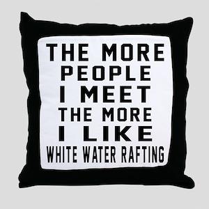 I Like More White Water Rafting Throw Pillow