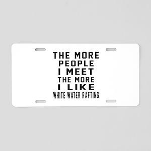 I Like More White Water Raf Aluminum License Plate