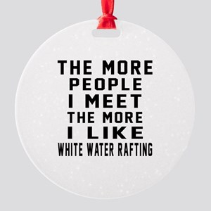 I Like More White Water Rafting Round Ornament