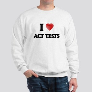 I Love ACT TESTS Sweatshirt