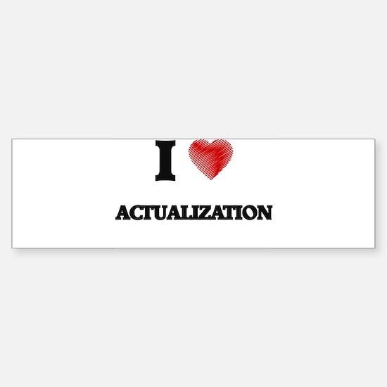 I Love ACTUALIZATION Bumper Bumper Bumper Sticker