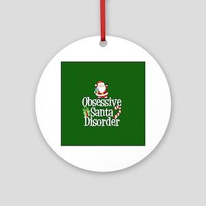 Obsessive Santa Disorder Round Ornament