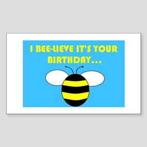I BEE-LIEVE IT'S YOUR BIRTHDAY... Sticker (Rectang