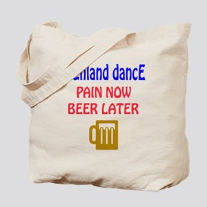 Highland dance Pain now Beer later Tote Bag