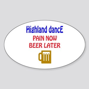Highland dance Pain now Beer later Sticker (Oval)