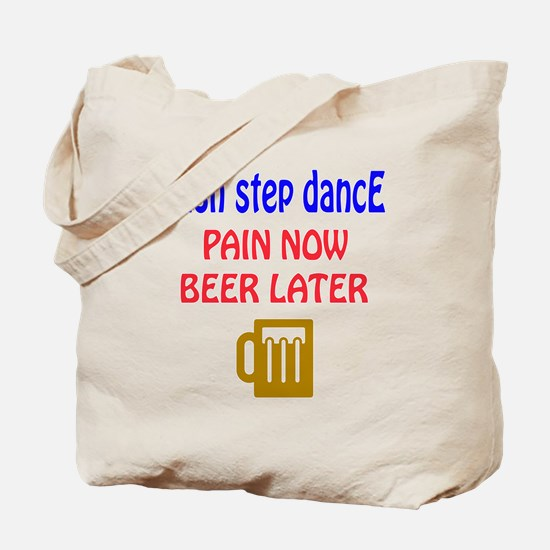 Irish Step dance Pain now Beer later Tote Bag