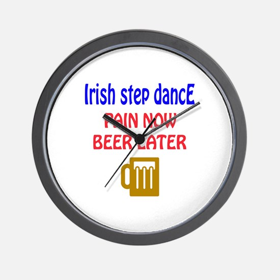 Irish Step dance Pain now Beer later Wall Clock